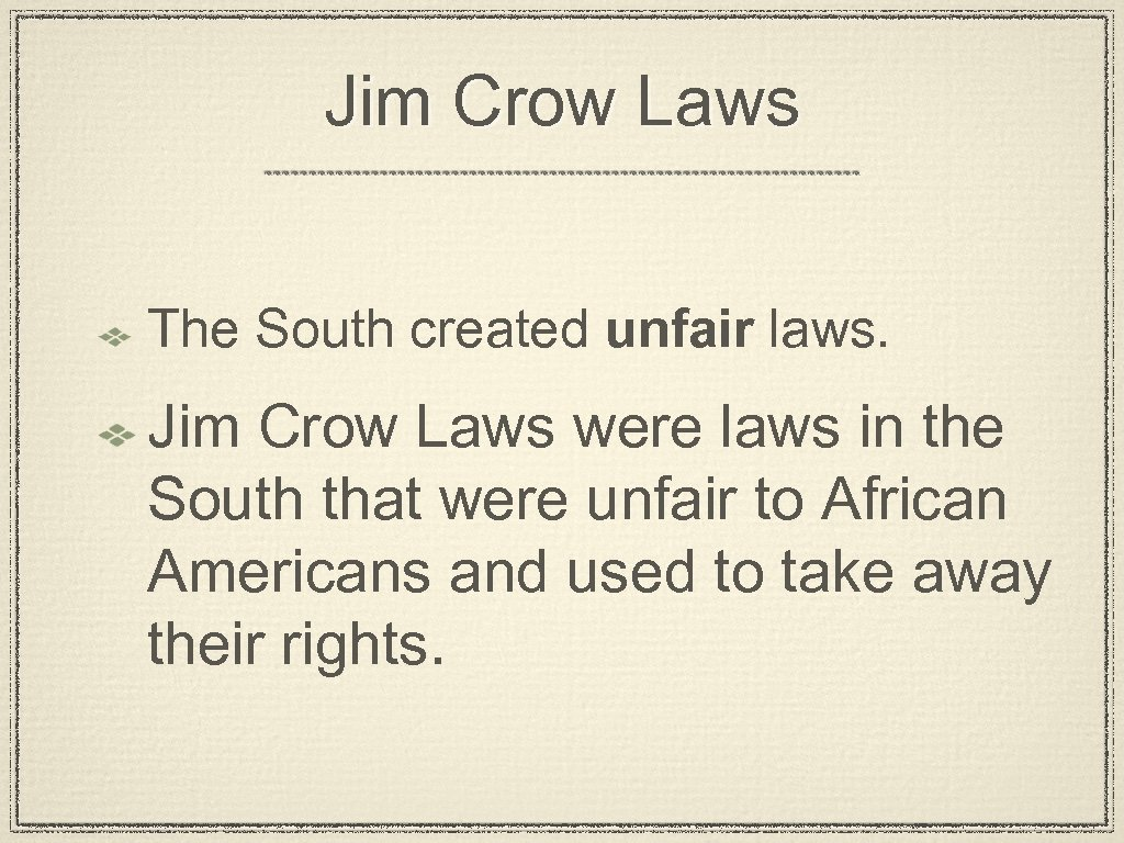 Jim Crow Laws The South created unfair laws. Jim Crow Laws were laws in