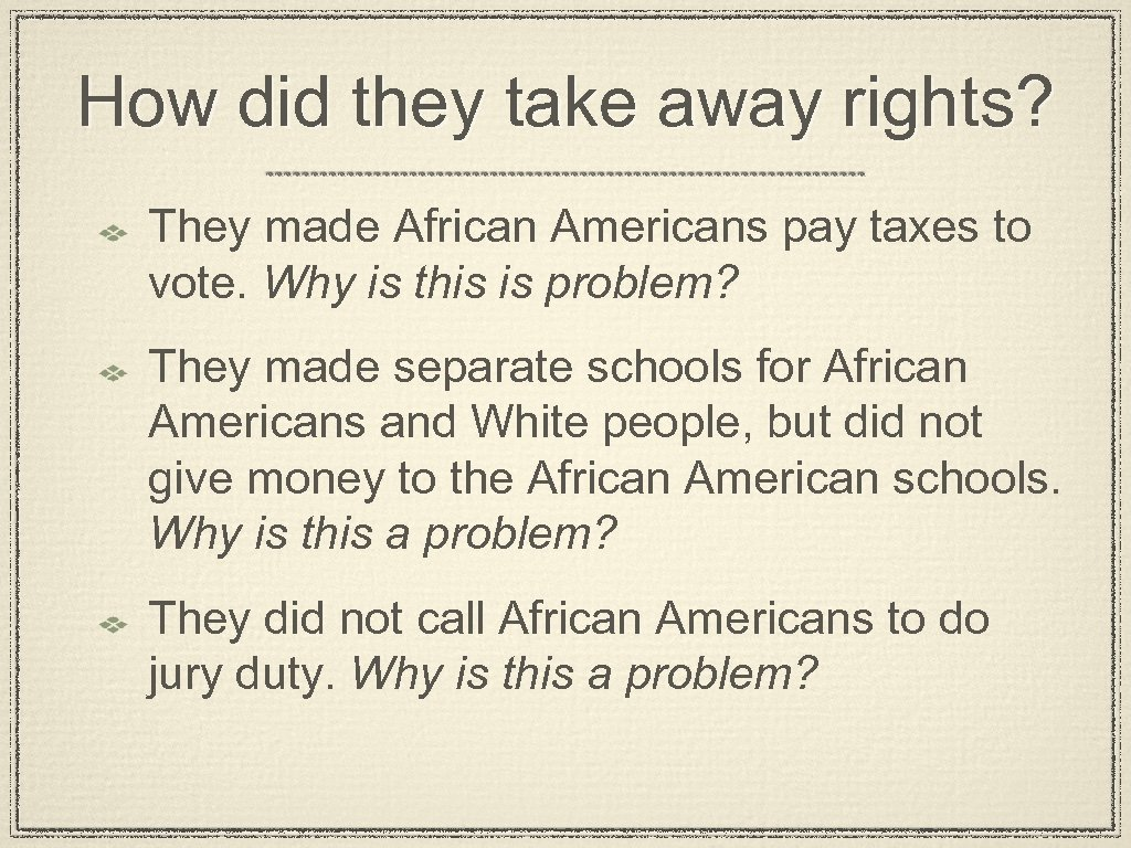 How did they take away rights? They made African Americans pay taxes to vote.