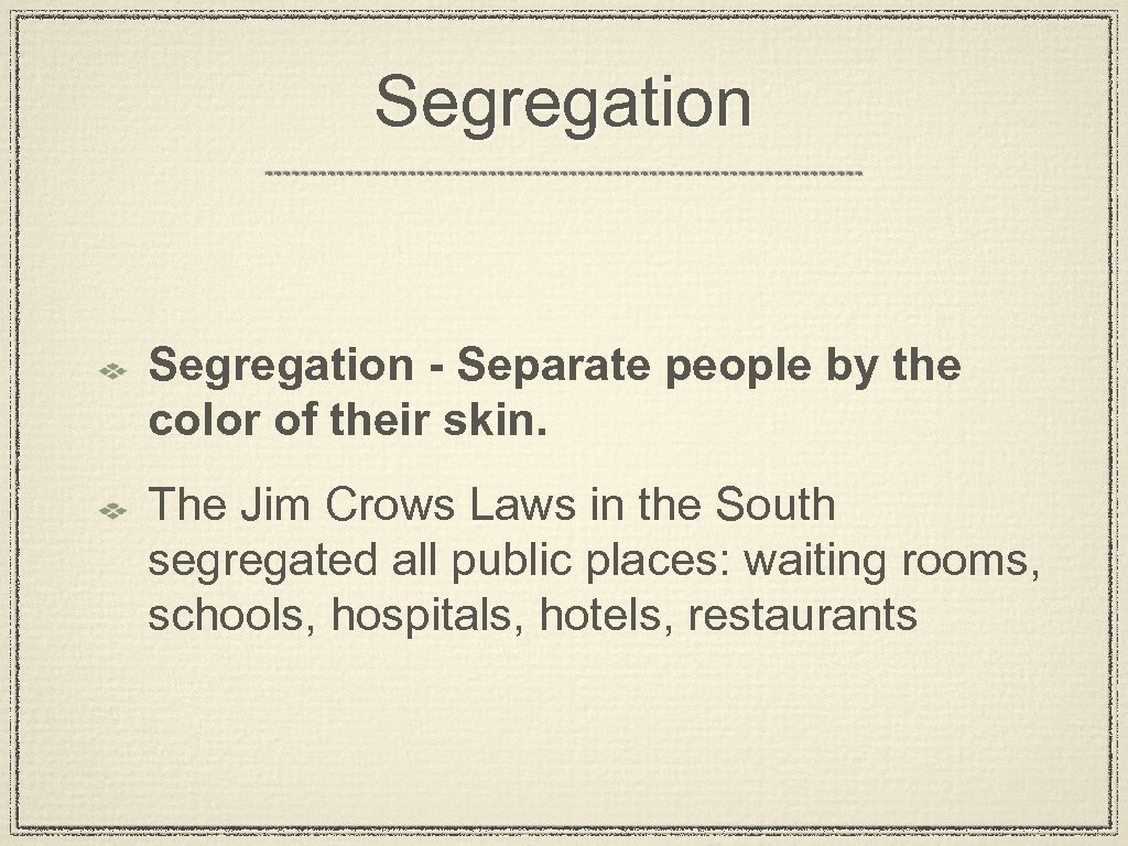 Segregation - Separate people by the color of their skin. The Jim Crows Laws