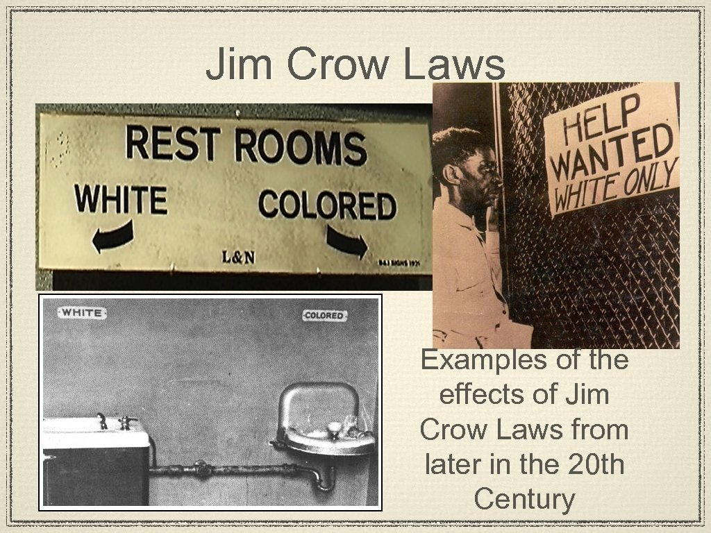 Jim Crow Laws Examples of the effects of Jim Crow Laws from later in