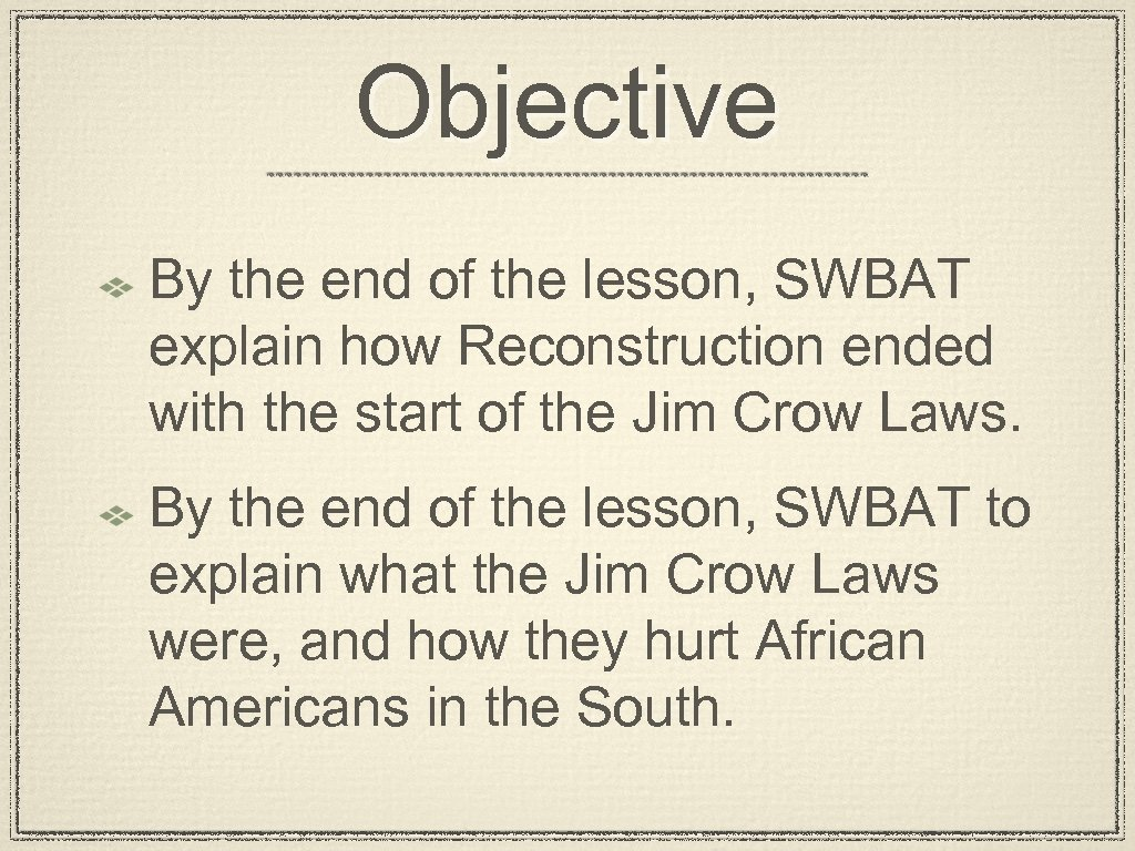 Objective By the end of the lesson, SWBAT explain how Reconstruction ended with the