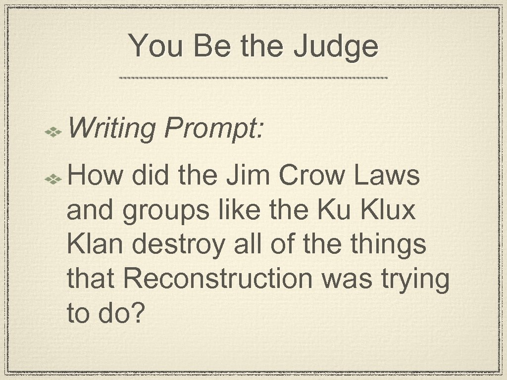 You Be the Judge Writing Prompt: How did the Jim Crow Laws and groups
