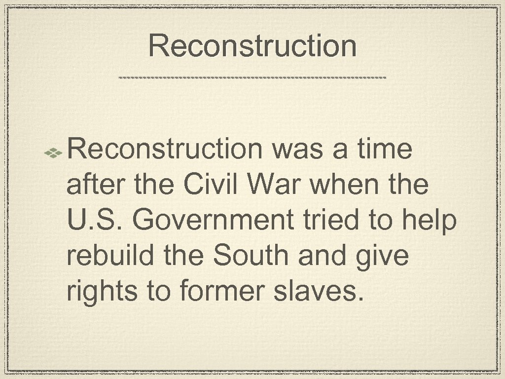 Reconstruction was a time after the Civil War when the U. S. Government tried