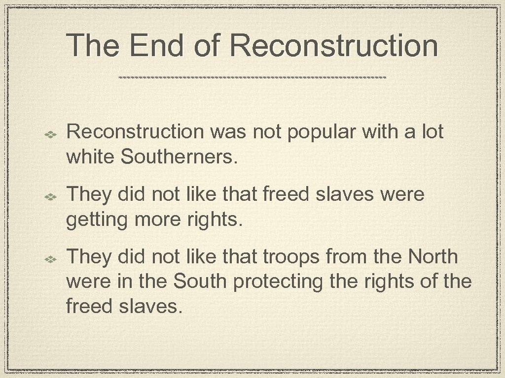 The End of Reconstruction was not popular with a lot white Southerners. They did