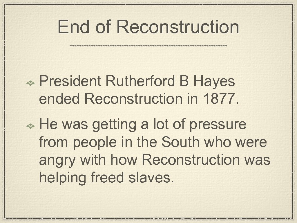 End of Reconstruction President Rutherford B Hayes ended Reconstruction in 1877. He was getting