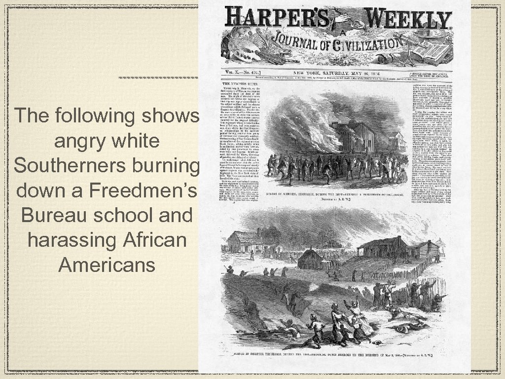 The following shows angry white Southerners burning down a Freedmen's Bureau school and harassing