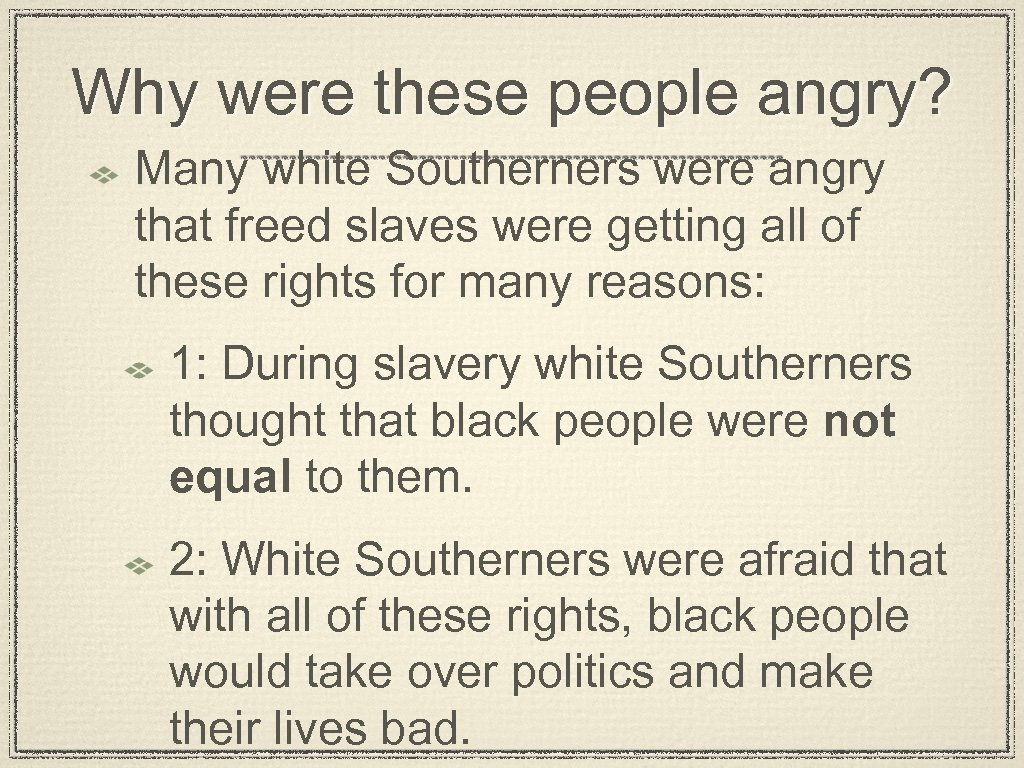 Why were these people angry? Many white Southerners were angry that freed slaves were