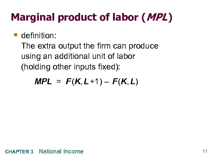 Marginal product of labor (MPL ) § definition: The extra output the firm can