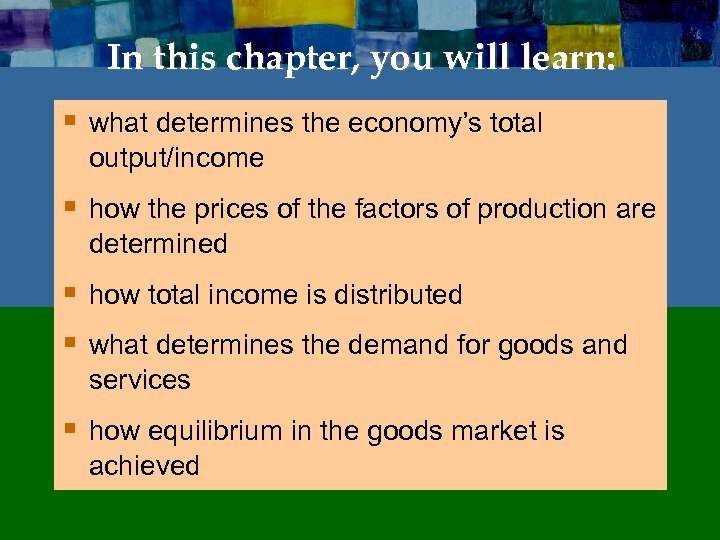 In this chapter, you will learn: § what determines the economy's total output/income §