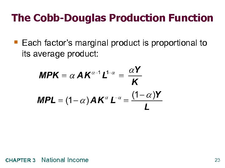 The Cobb-Douglas Production Function § Each factor's marginal product is proportional to its average