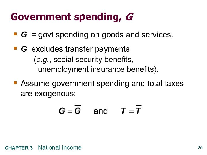 Government spending, G § G = govt spending on goods and services. § G