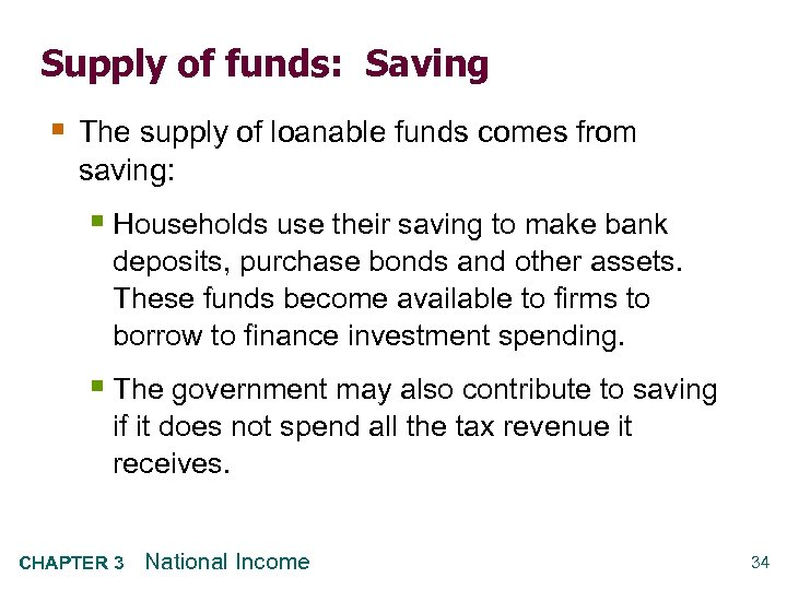 Supply of funds: Saving § The supply of loanable funds comes from saving: §