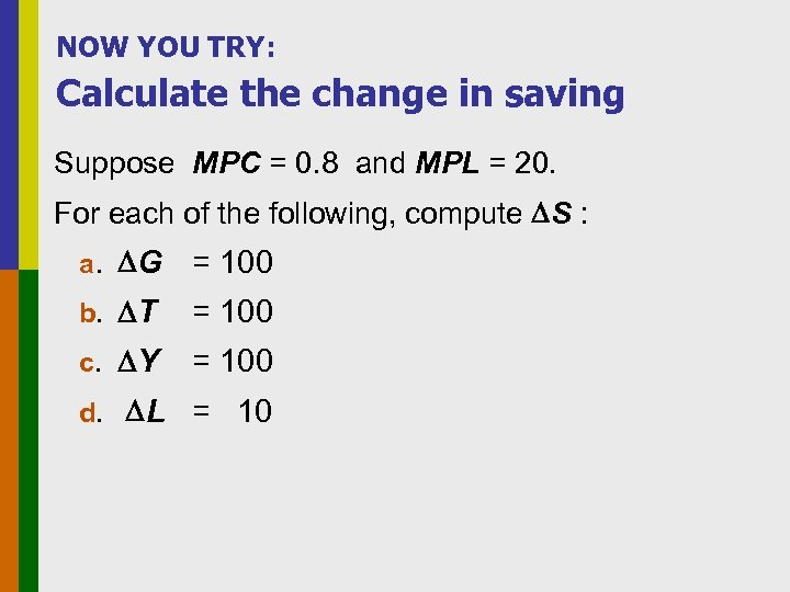 NOW YOU TRY: Calculate the change in saving Suppose MPC = 0. 8 and