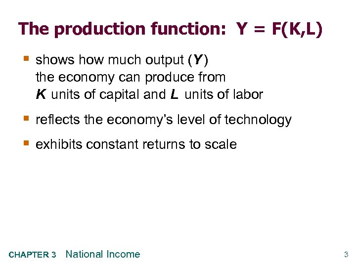 The production function: Y = F(K, L) § shows how much output (Y )