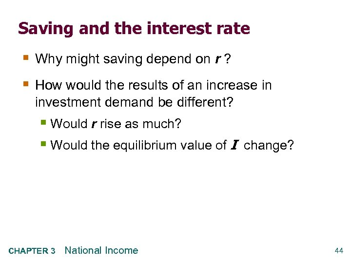 Saving and the interest rate § Why might saving depend on r ? §