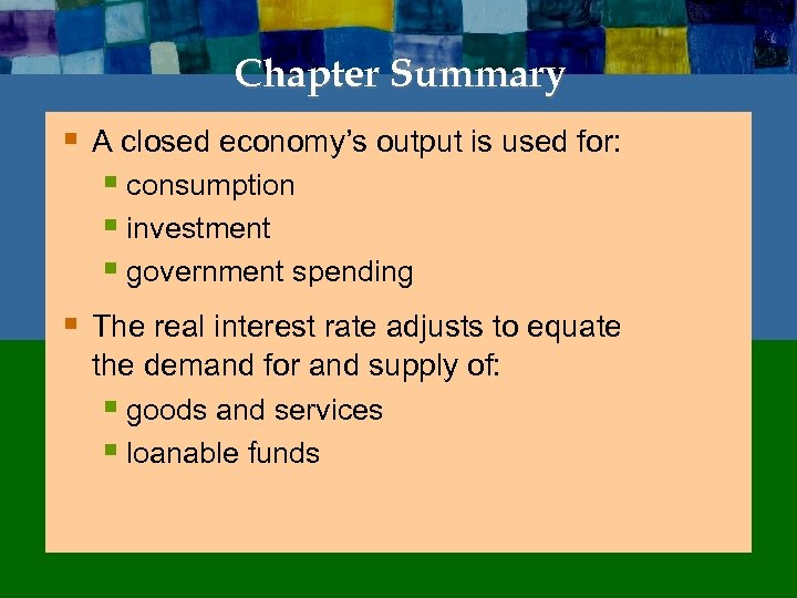 Chapter Summary § A closed economy's output is used for: § consumption § investment