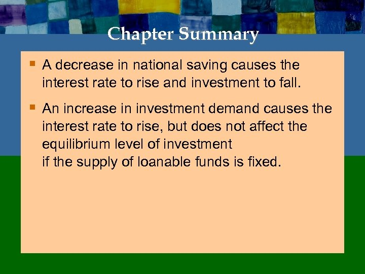 Chapter Summary § A decrease in national saving causes the interest rate to rise