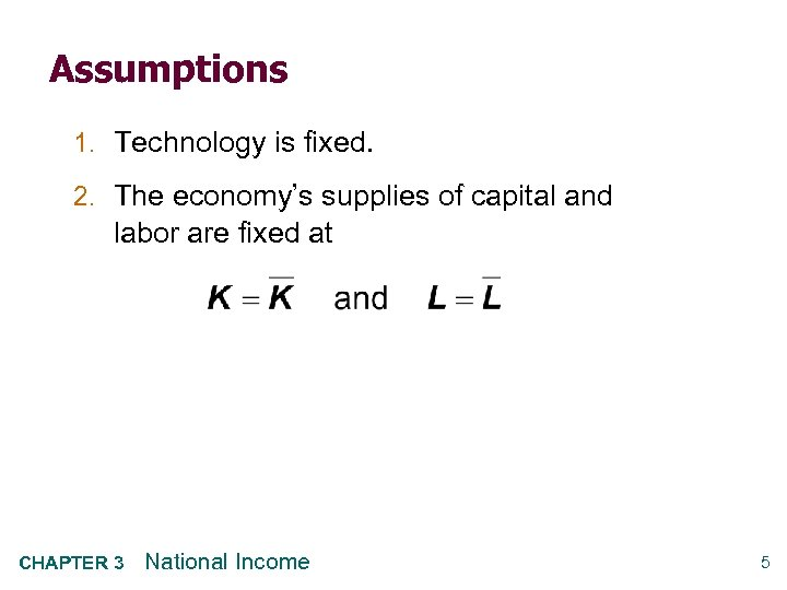 Assumptions 1. Technology is fixed. 2. The economy's supplies of capital and labor are