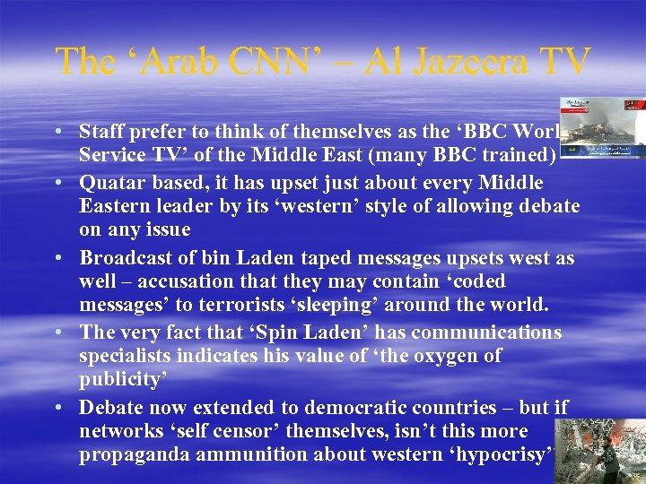 The 'Arab CNN' – Al Jazeera TV • Staff prefer to think of themselves