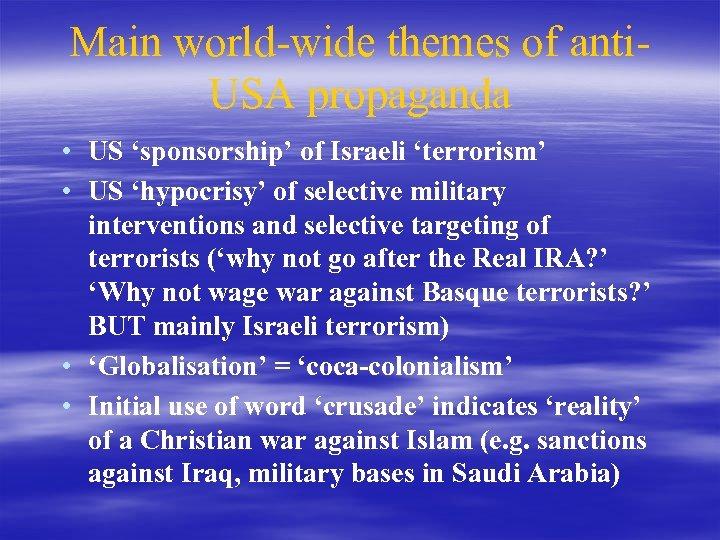 Main world-wide themes of anti. USA propaganda • US 'sponsorship' of Israeli 'terrorism' •