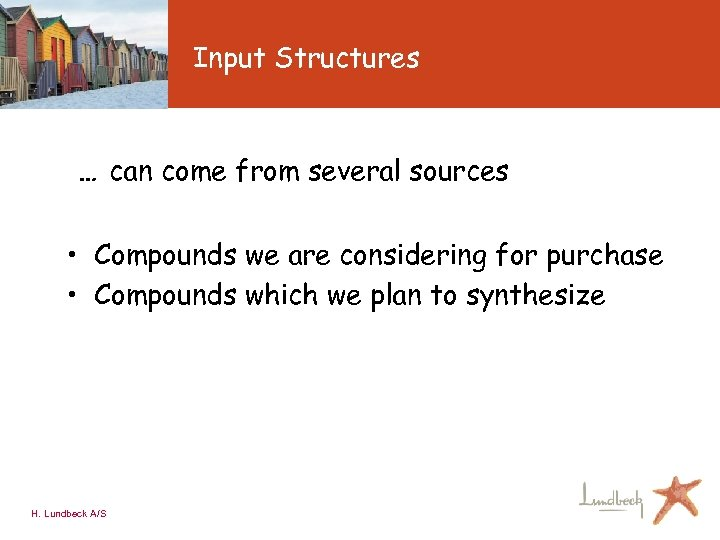 Input Structures … can come from several sources • Compounds we are considering for