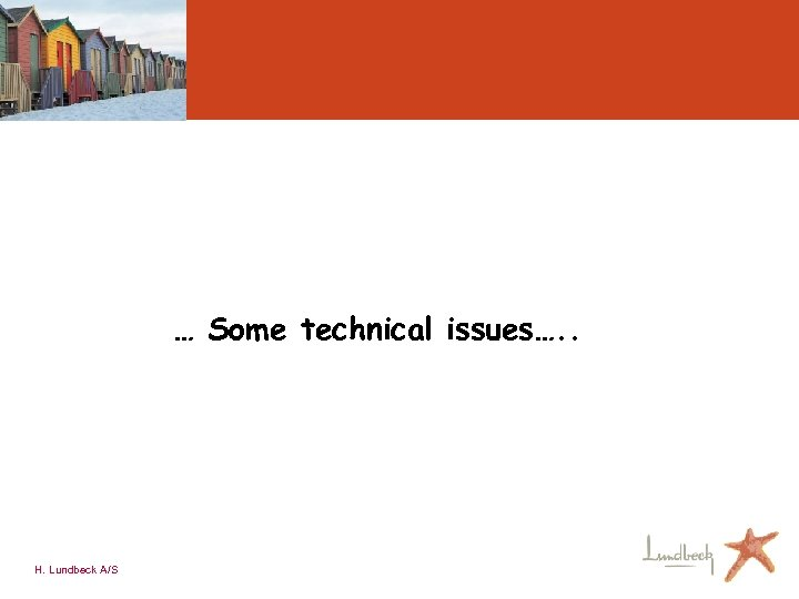 … Some technical issues…. . H. Lundbeck A/S