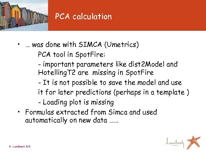 PCA calculation • … was done with SIMCA (Umetrics) PCA tool in Spot. Fire: