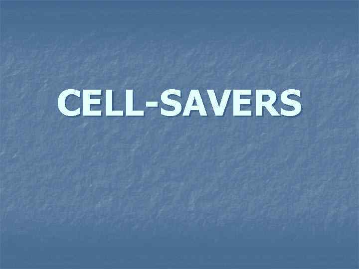 CELL-SAVERS