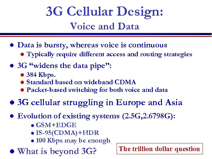 3 G Cellular Design: Voice and Data l Data is bursty, whereas voice is