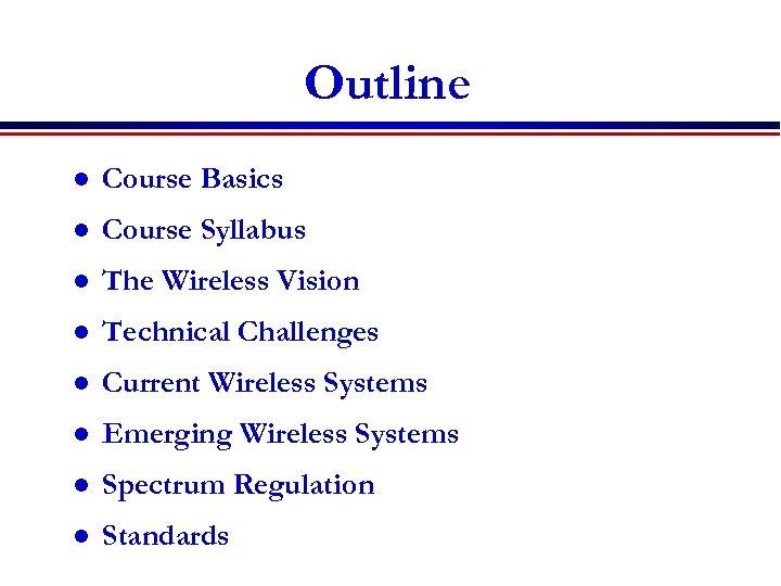 Outline l Course Basics l Course Syllabus l The Wireless Vision l Technical Challenges