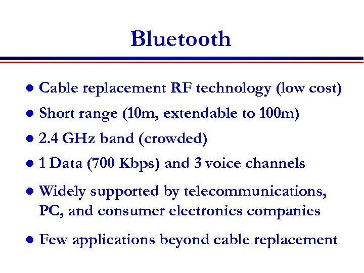 Bluetooth l Cable replacement RF technology (low cost) l Short range (10 m, extendable