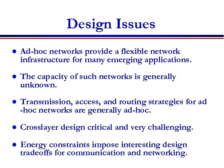 Design Issues l Ad-hoc networks provide a flexible network infrastructure for many emerging applications.