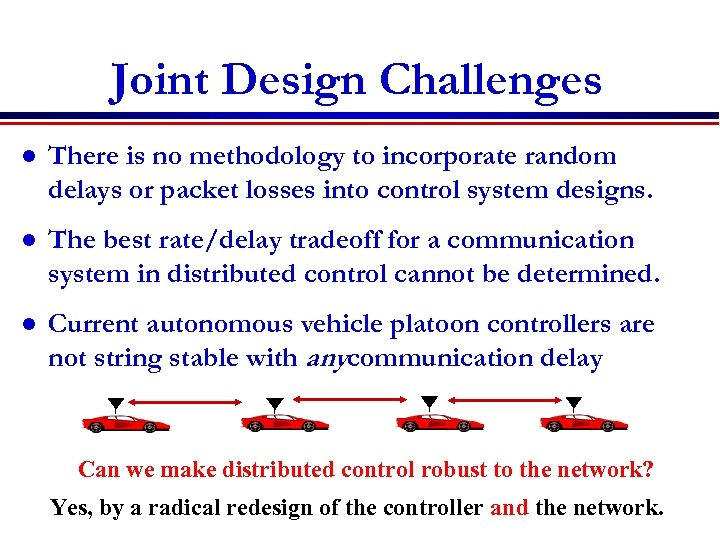 Joint Design Challenges l There is no methodology to incorporate random delays or packet