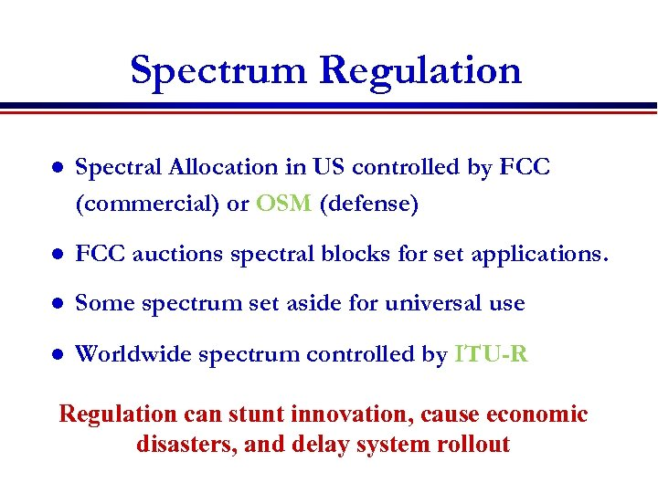 Spectrum Regulation l Spectral Allocation in US controlled by FCC (commercial) or OSM (defense)