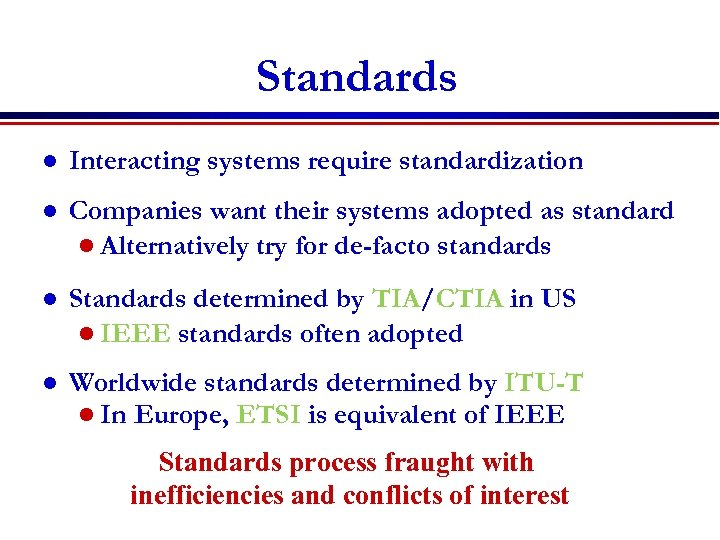 Standards l Interacting systems require standardization l Companies want their systems adopted as standard