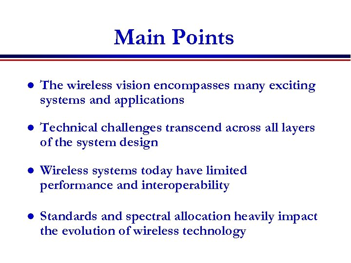Main Points l The wireless vision encompasses many exciting systems and applications l Technical