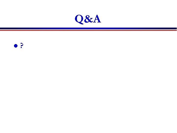 Q&A l ?