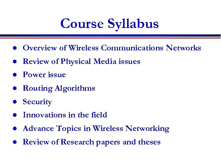 Course Syllabus l Overview of Wireless Communications Networks l Review of Physical Media issues
