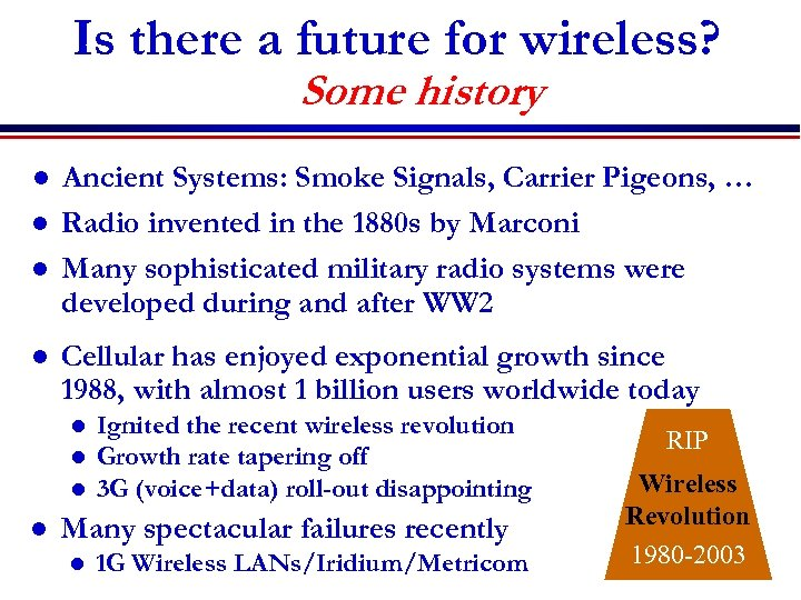 Is there a future for wireless? Some history l l Ancient Systems: Smoke Signals,