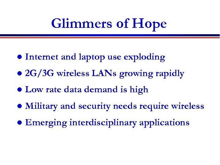 Glimmers of Hope l Internet and laptop use exploding l 2 G/3 G wireless