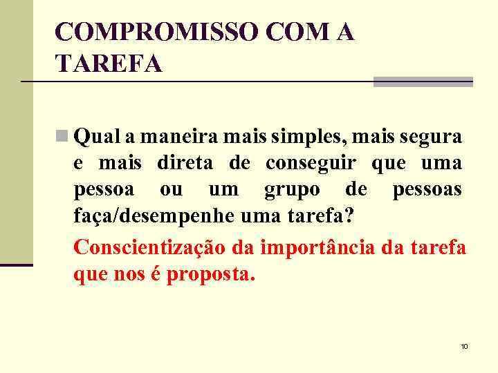 COMPROMISSO COM A TAREFA n Qual a maneira mais simples, mais segura e mais