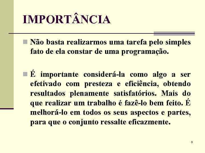 IMPORT NCIA n Não basta realizarmos uma tarefa pelo simples fato de ela constar