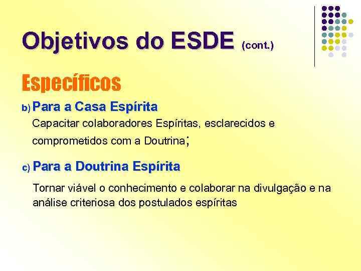 Objetivos do ESDE (cont. ) Específicos b) Para a Casa Espírita Capacitar colaboradores Espíritas,