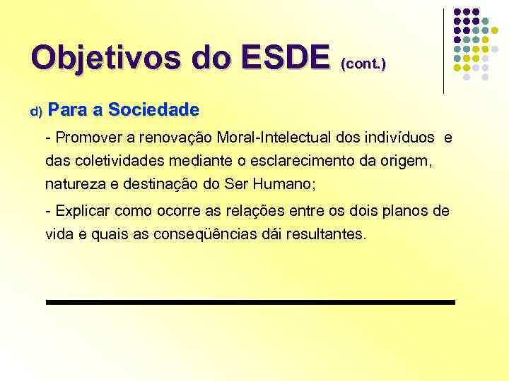 Objetivos do ESDE (cont. ) d) Para a Sociedade - Promover a renovação Moral-Intelectual
