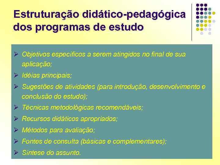 Estruturação didático-pedagógica dos programas de estudo Ø Objetivos específicos a serem atingidos no final