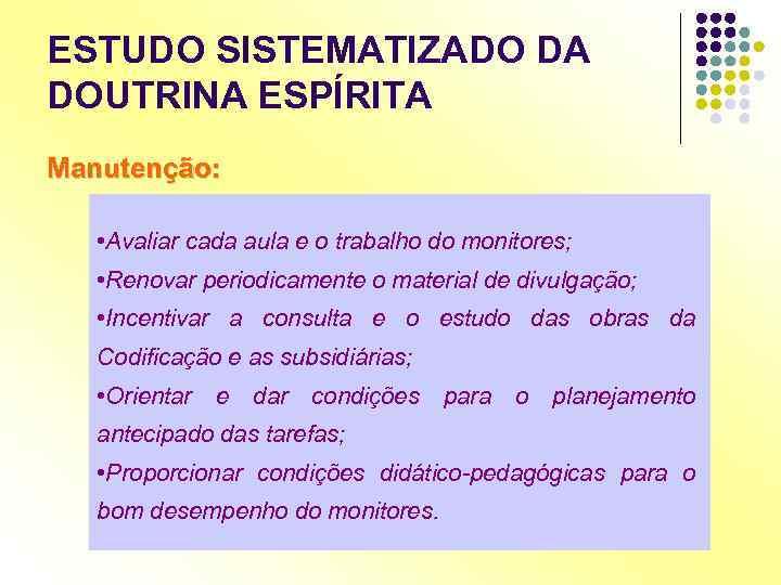 ESTUDO SISTEMATIZADO DA DOUTRINA ESPÍRITA Manutenção: • Avaliar cada aula e o trabalho do