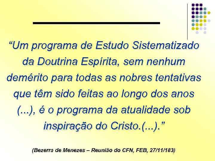 """""""Um programa de Estudo Sistematizado da Doutrina Espírita, sem nenhum demérito para todas as"""