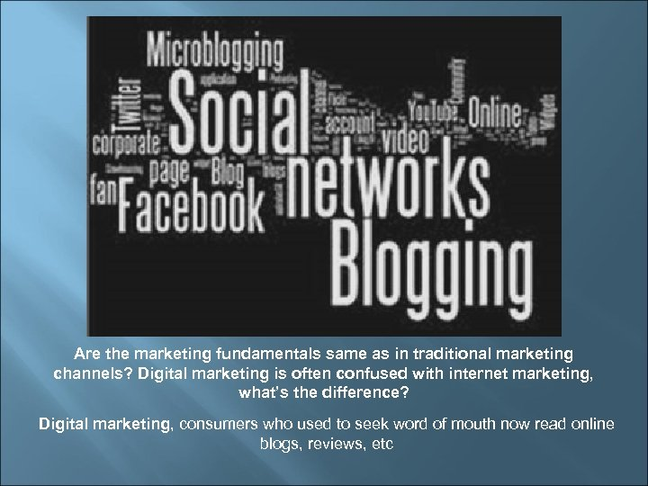 Are the marketing fundamentals same as in traditional marketing channels? Digital marketing is often