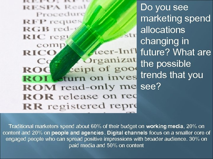 Do you see marketing spend allocations changing in future? What are the possible trends