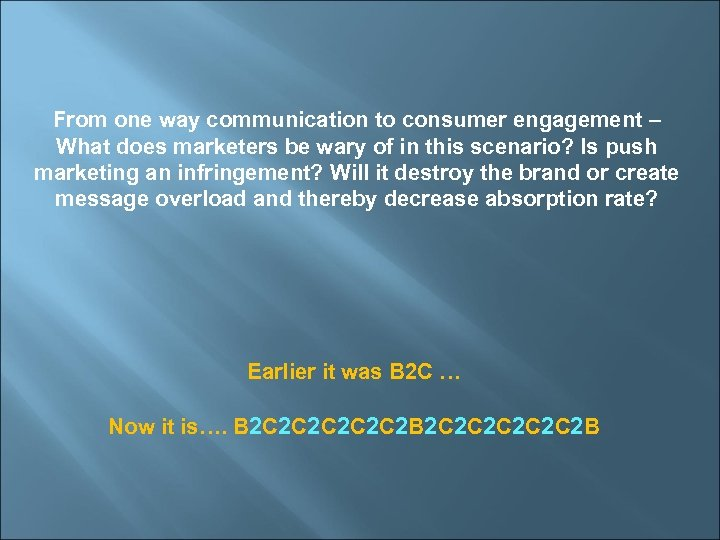 From one way communication to consumer engagement – What does marketers be wary of